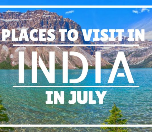 Places to visit india in july